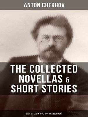 The Collected Novellas  Short Stories of Anton Chekhov (200+ Titles