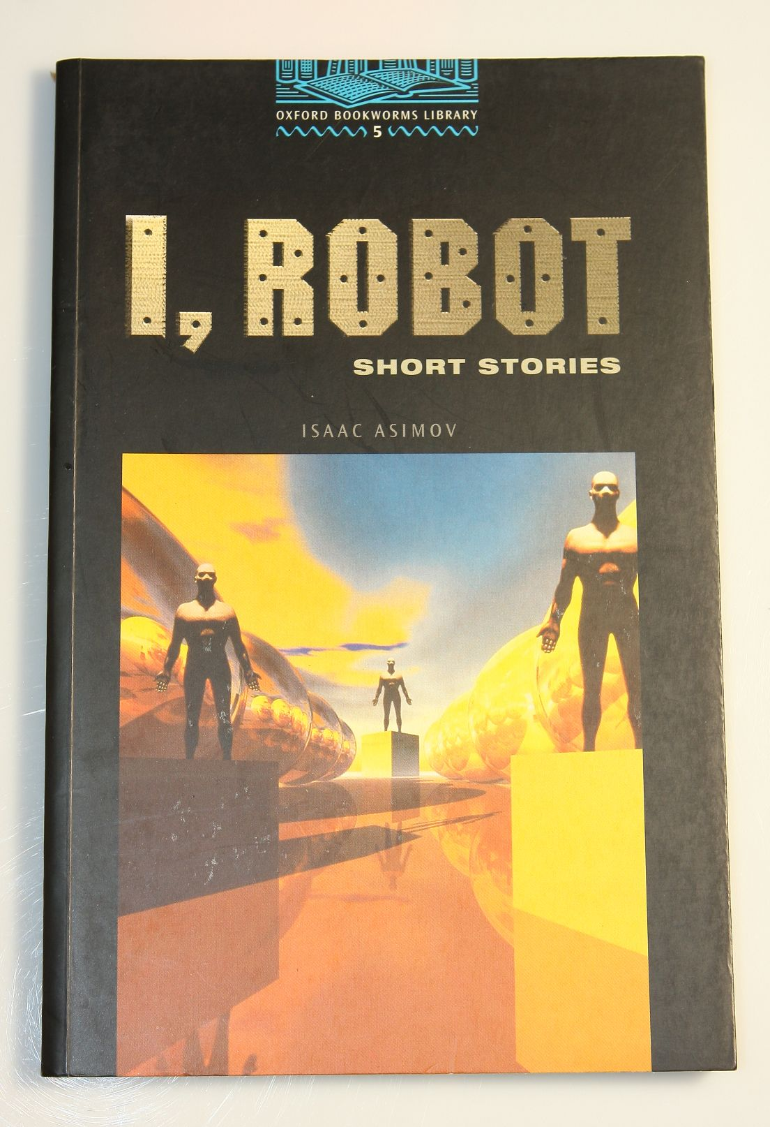 Oxford Bookworms Library 1 I Robot Oxford Bookworms Library Short Stories 5 By