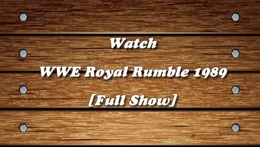 watch wwe royal rumble 1989 full show