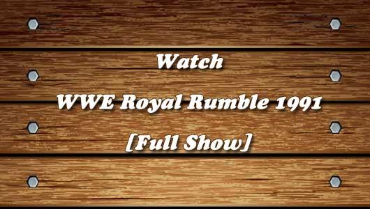 watch wwe royal rumble 1991 full show