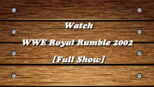 watch wwe royal rumble 2002 full show