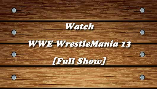 watch wrestlemania 13 full show