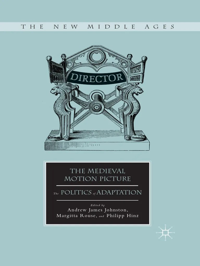 The New Middle Ages Andrew James Johnston Margitta Rouse Philipp Hinz Eds The Medieval Motion Picture The Politics Of Adaptation Palgrave Macmillan Us 2014 Middle Ages English Literature