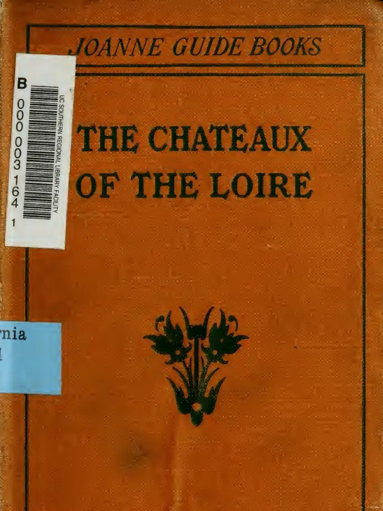 Chateaux Of The Loire How To Visit Them Rapidly And Economically By Railway Motor Car Or Bicycle Litre Gallon