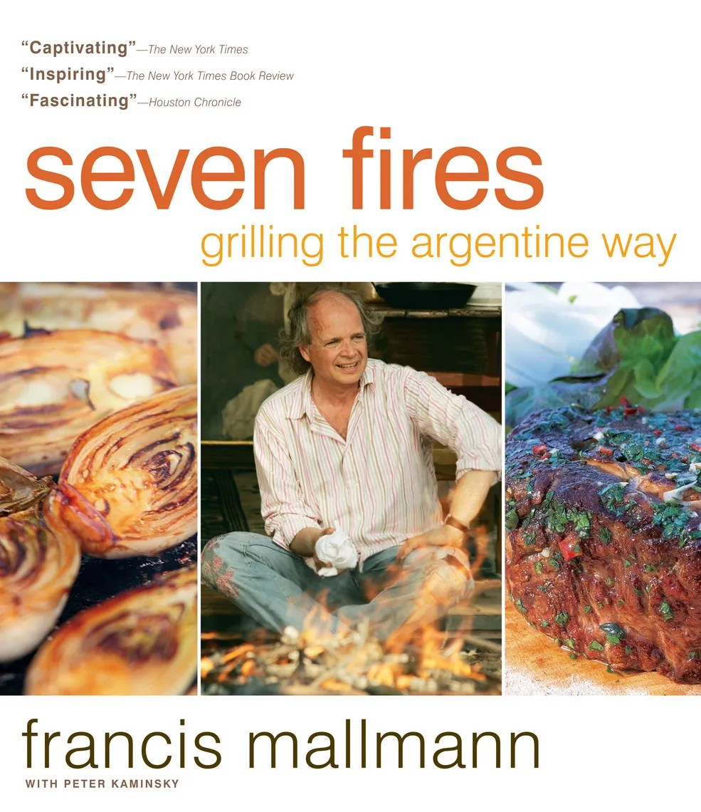 Cuisine Royale Brightness Too High Seven Fires By Francis Mallmann And Peter Kaminsky Read Online