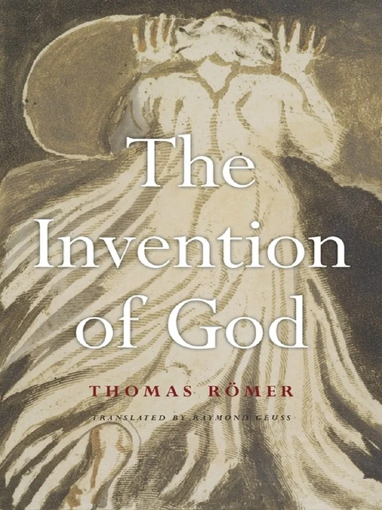 Thomas Romer The Invention Of God Harvard University Press 2015 Book Of Genesis Yahweh