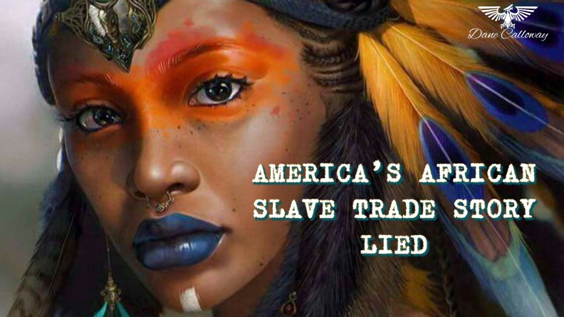 AMERICA'S AFRICAN SLAVE TRADE STORY LIED