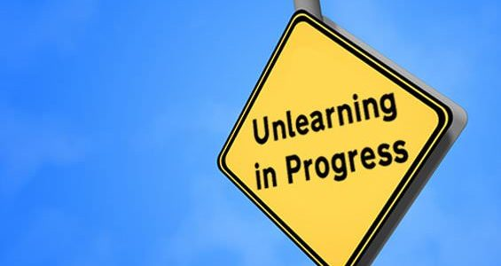 Why You Should Unlearn Almost Everything You Know