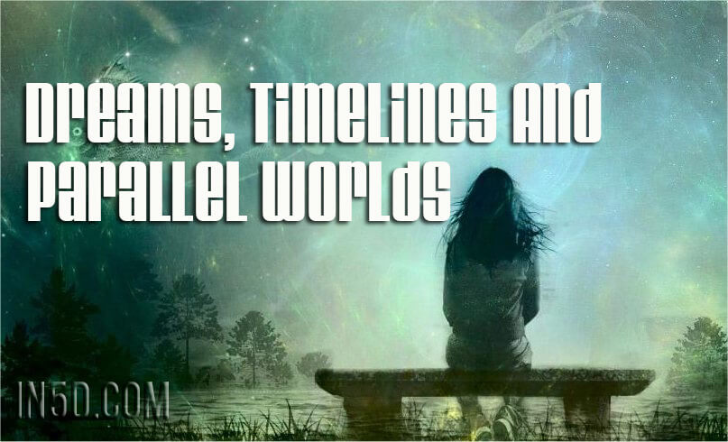 Dreams, Timelines And Parallel Worlds - In5D Esoteric, Metaphysical