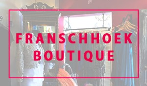 Click here to view the brands stocked at our Franschhoek Boutique