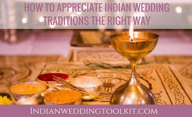 How to Appreciate Indian Wedding Traditions the Right Way