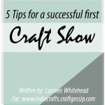 5 Tips for a successful first Craft Show