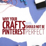 Craft Fail? Why crafts shouldn't be Pinterest Perfect