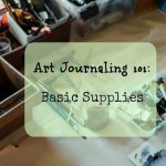 The Basic Supplies You Need for Art Journaling