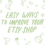 Easy Ways to Improve Your Etsy Shop and Increase Sales