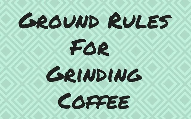 Ground Rules for Grinding Coffee - I Need Coffee