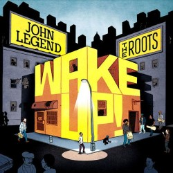 The Roots John Legend Wake Up Pre Order Wake Up! From John Legend and The Roots