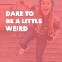 Dare to Be a Little Weird