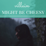 10 Signs Your Villain Might be Cheesy