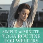 Simple 30 Minute Yoga Routine for Writers (No Flexibility Required!)