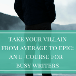 Introducing: Take Your Villain from Average to Epic: An E-course for Writers