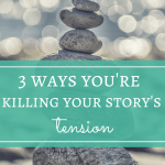 3 Ways You're Killing Your Story's Tension