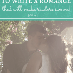 15 More Techniques to Write a Romance That Will Make Readers Swoon (Part II)