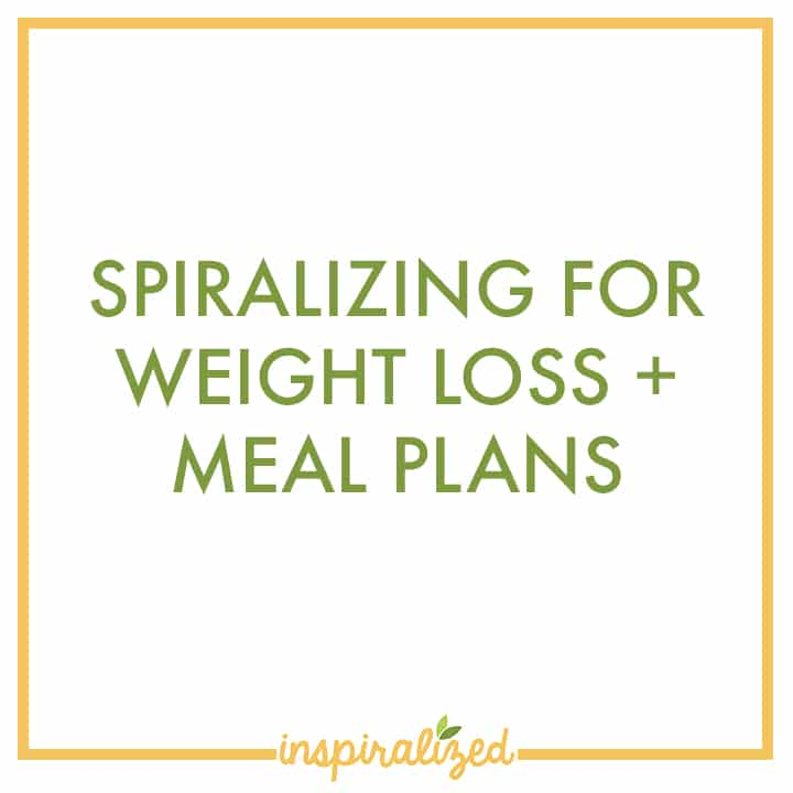 Spiralizing for weight loss + Meal Plans - Inspiralized