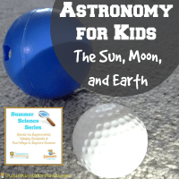 Astronomy for Kids: The Sun, Moon, and Earth {Summer Science Series}