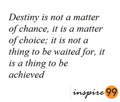 destiny is not a matter of chance it is a matter of choice meaning; destiny is not a matter of chance it is a matter of choice ; destiny is not a matter of chance but a matter of choice essay; destiny is not a matter of chance but a matter of choice analysis ; destiny is not a matter of chance but a matter of choice;