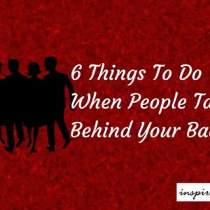 6 Things To Do When People Talk Behind Your Back – Social Skills, Making Friends, Communication Skills
