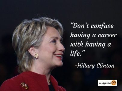Dont confuse having a career with having a life ...Hillary Clinton Quotes