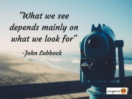 focus on what you want in life quote, fears in life quote, john lubbock quote, what you see depends on what you look for quote, careful what you wish for quote