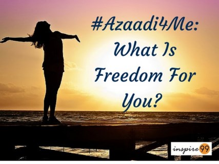 #azaadu4me, freedom according me, what does freedom mean to you, what do you think makes you free, self improvement and freedom