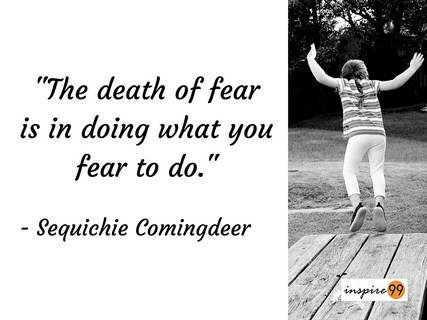 The Death Of Fear Is In Doing What You Fear To Do -