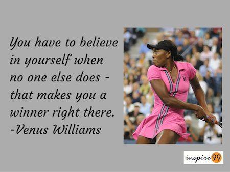 venus williams quote, venus williams believe in yourself, believe in yourself, self belief, venus williams quote, life advice