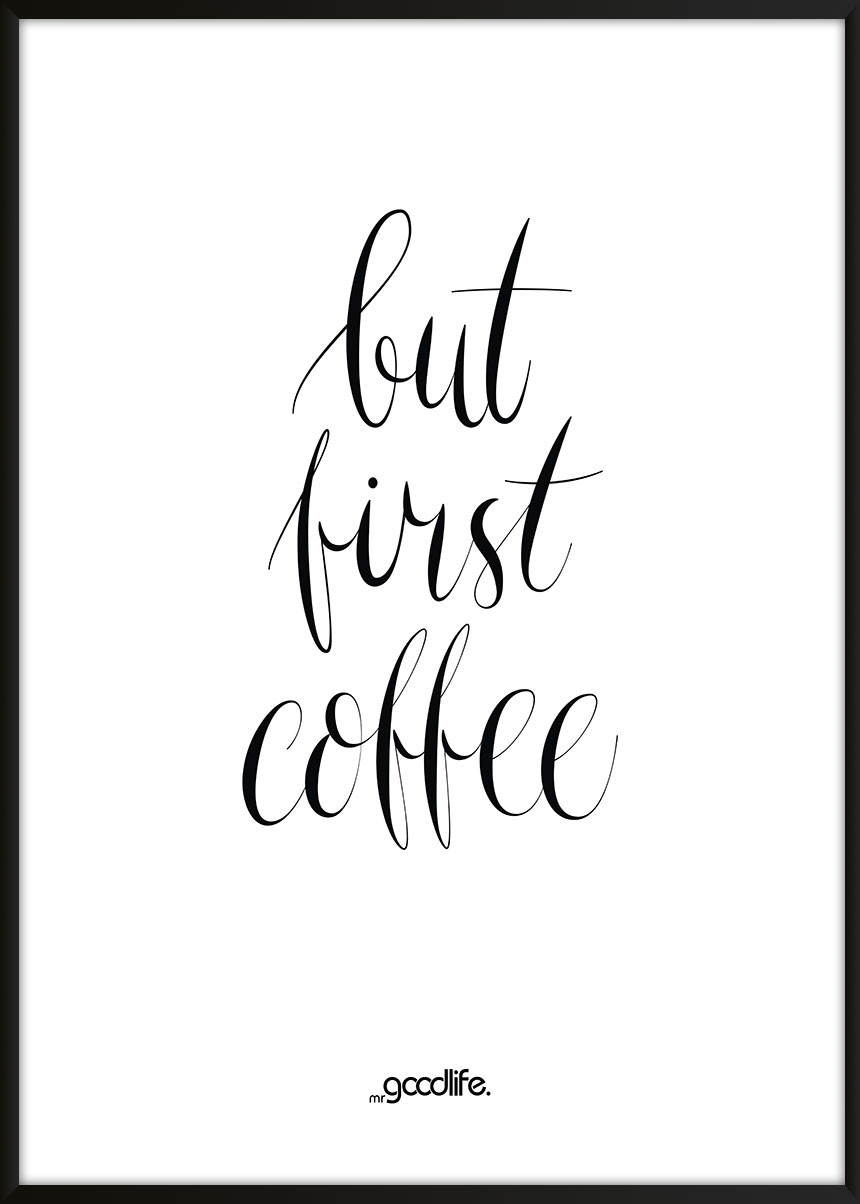 Die Wallpaper With Quotes But Coffee First Poster Mr Goodlife Poster Shop