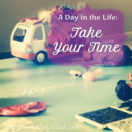 A Day in the Life: Take Your Time