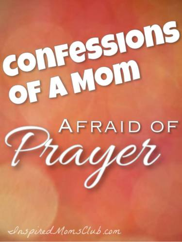 Confessions of a Mom Afraid of Prayer