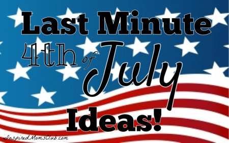 Last Minute 4th of July Ideas!