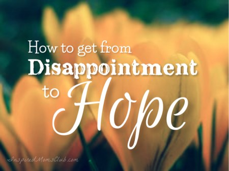 How To Get From Disappointment To Hope