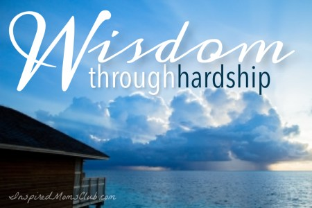 Wisdom Through Hardship