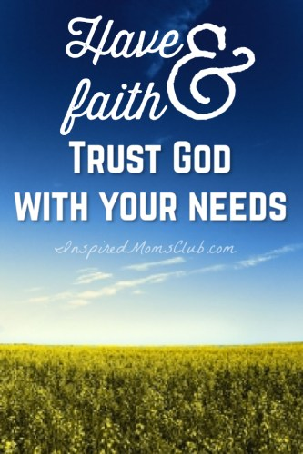 Have Faith & Trust God With Your Needs
