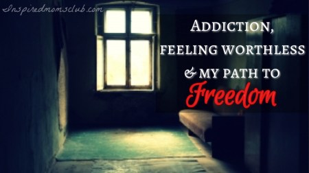 Addiction, Feeling Worthless, and My Path to Freedom