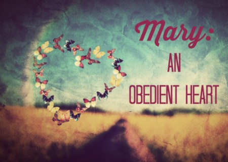 Mary: An Obedient Heart