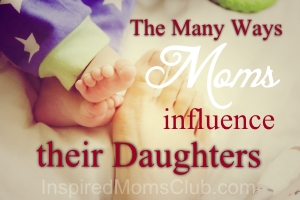 The Many Ways Moms Influence Their Daughters