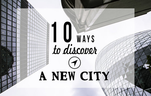 10 ways to discover a new city