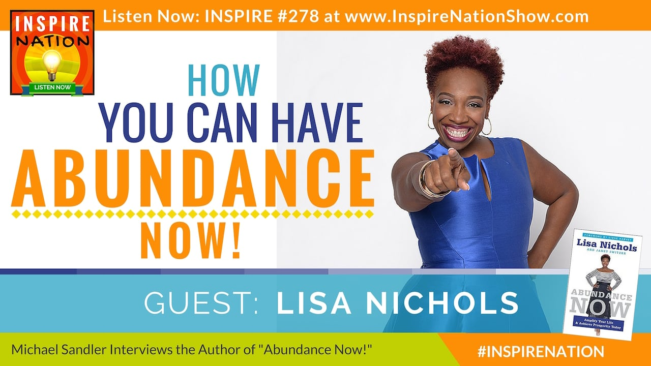 Listen to Michael Sandler's interview with Lisa Nichols on how you can have Abundance Now!