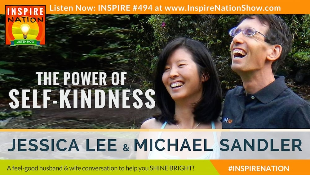 Michael Sandler and his wife, Jessica Lee talk about the benefits of being kind to yourself.