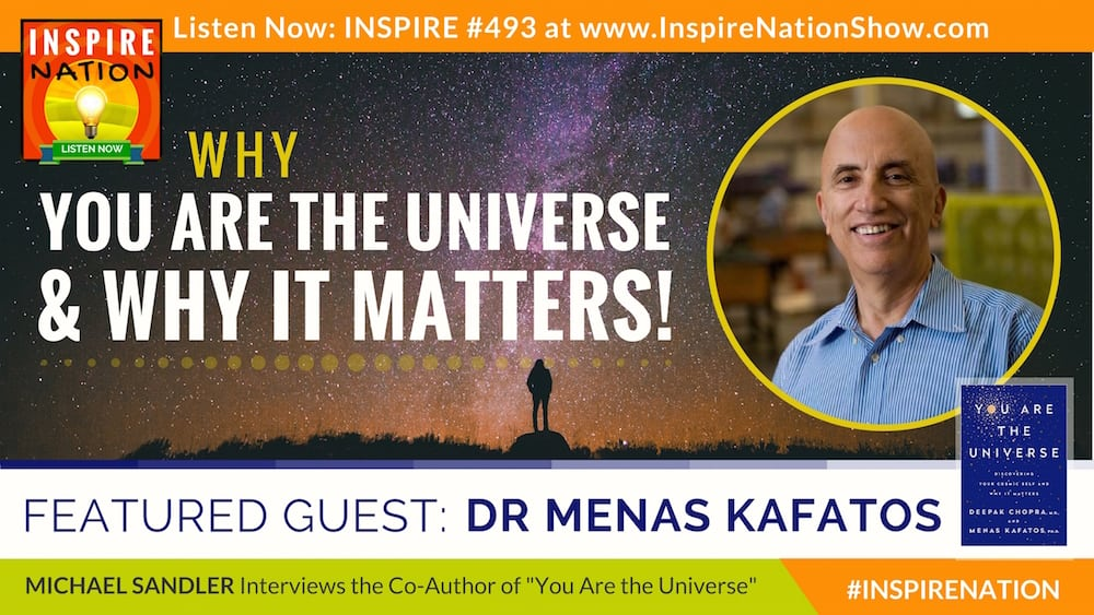 Listen to Michael's interview with Dr Menas Kafatos on why you are the universe!